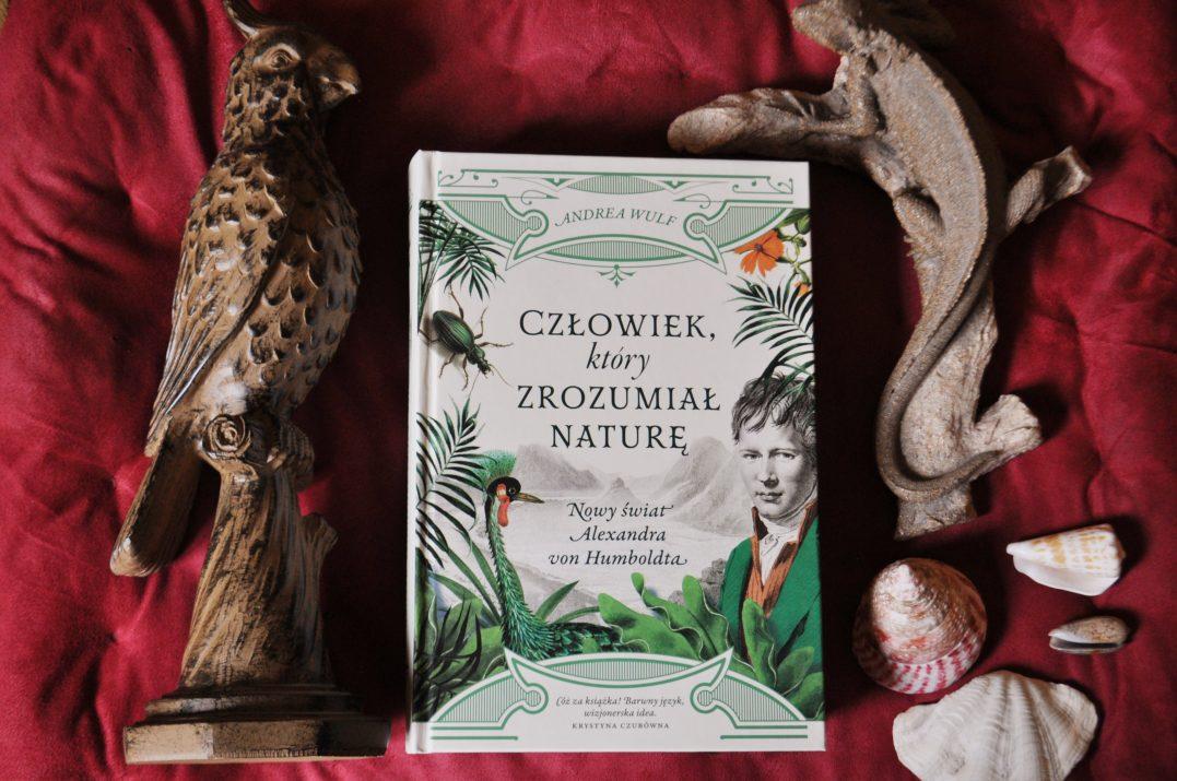 Człowiek, który zrozumiał naturę. Biografia. Alexander von Humboldt